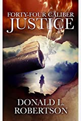 Forty-Four Caliber Justice: Justice Series - Book 1 Kindle Edition