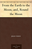 From the Earth to the Moon and Round the Moon (English Edition)