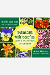 Botanicals With Benefits: Develop A New Relationship With Your Garden: The Edible Flower Volume (Revised & Expanded Edition) Kindle Edition