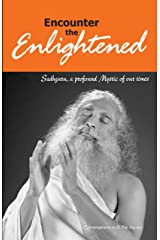 Encounter the Enlightened: Sadhguru, A Profound Mystic Of Our Times Kindle Edition