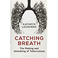 Catching Breath: The Making and Unmaking of Tuberculosis