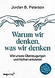 """Warum wir denken, was wir denken: Die deutsche Erstausgabe von """"Maps of Meaning"""": Wie unsere Überzeugungen und Mythen entstehen"""