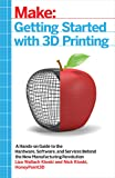 Getting Started with 3D Printing: A Hands-on Guide to the Hardware, Software, and Services Behind the New Manufacturing…