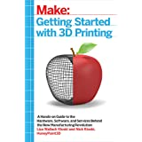 Getting Started with 3D Printing: A Hands-on Guide to the Hardware, Software, and Services Behind the New Manufacturing Revol
