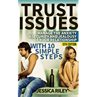 Trust Issues: Manage the Anxiety, Insecurity and Jealousy in Your Relationship, With 10 Simple Steps - 5th Edition (English Edition)