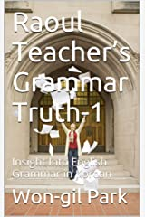 Raoul Teacher's Grammar Truth-1: Insight Into English Grammar in Korean Kindle Edition