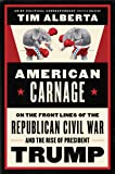 American Carnage: On the Front Lines of the Republican Civil War and theRise of President Trump