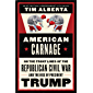 American Carnage: On the Front Lines of the Republican Civil War and the Rise of President Trump (English Edition)