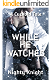 While He Watches: A Cuckold Tale