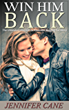 Win Him Back: The Ultimate Collection to Have Him Begging For More