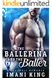 The Ballerina And The Baller: (A Football Baby Romance) (Bad Boy Ballers Book 6)