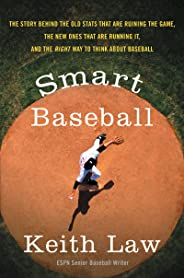 Smart Baseball: The Story Behind the Old Stats That Are Ruining the Game, the New Ones That Are Running It, and the Right Wa