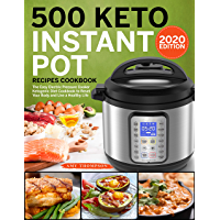 500 Keto Instant Pot Recipes Cookbook: The Easy Electric Pressure Cooker Ketogenic Diet Cookbook to Reset Your Body and Live a Healthy Life (English Edition)