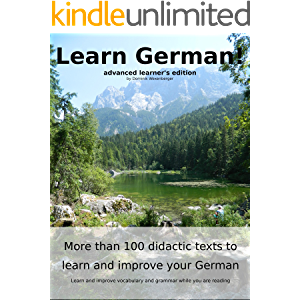 Learn German: More than 100 didactic texts to learn and improve your German: Advanced learner's Edition: Learn and…