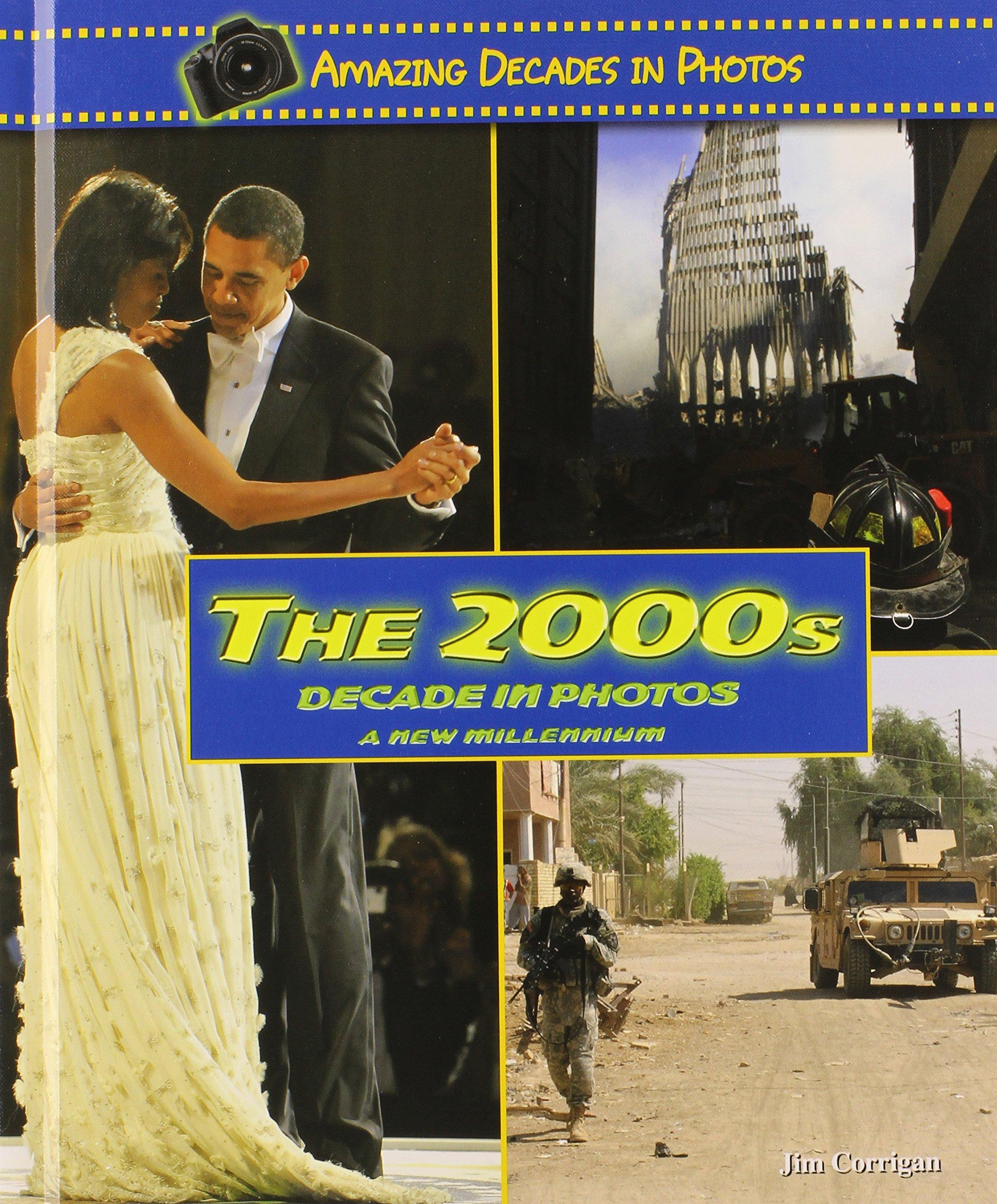 The 2000s Decade in Photos: A New Millennium (Amazing Decades in Photos)