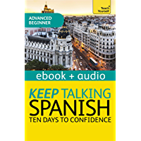 Keep Talking Spanish Audio Course - Ten Days to Confidence: Enhanced Edition (Teach Yourself Audio eBooks)
