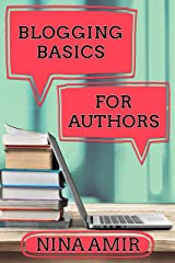 Blogging Basics for Authors: 30 Lessons to Help Writers Create Effective Blogs and Blog Content Kindle Edition