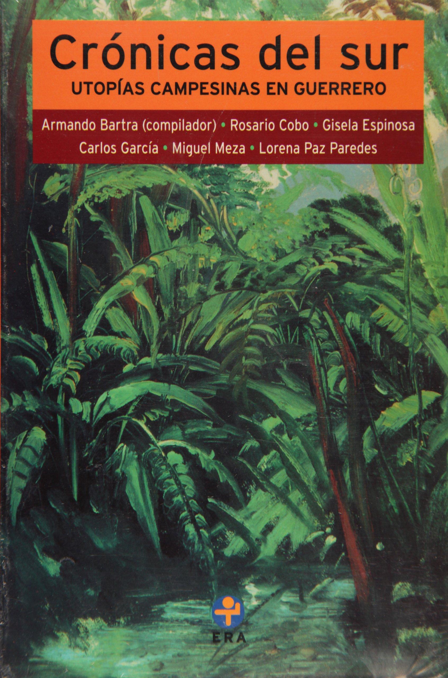 Read Online Crónicas del sur. Utopías campesinas en Guerrero (Problemas De Mexico) (Spanish Edition) ebook