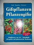 Giftpflanzen. Pflanzengifte: Giftpflanzen von A - Z. Gegenmittel