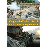 Vanguard Of Valor : Small Unit Actions In Afghanistan Vol. I [Illustrated Edition]