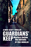 Guardians' Keep: Mystery below the Adriatic (A Mike Scott Thriller Book 3)