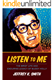 Listen to Me: The Brief Life and Enduring Legacy of Buddy Holly