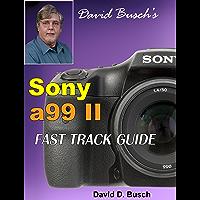 David Busch's Sony a99 II FAST TRACK GUIDE (English Edition)