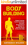 BODY BUILDING: Weight Training, Cardio, Stretching, Nutrition, Recuperation & Mindset for Healthy, Strong & Muscular Body (Simple & Practical series)
