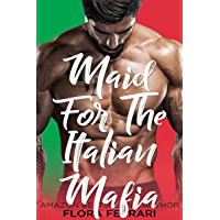Maid For The Italian Mafia: An Instalove Possessive Alpha Romance (A Man Who Knows What He Wants Book 125) (English Edition)