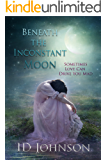 Beneath the Inconstant Moon