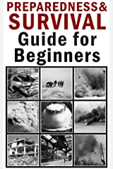 Preparedness and Survival Guide for Beginners Kindle Edition