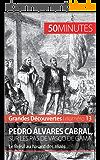 Pedro Álvares Cabral, sur les pas de Vasco de Gama: Le Brésil au hasard des alizés (Grandes Découvertes t. 13)