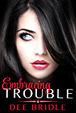 Embracing Trouble (Trouble Series Book 1)