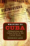 Writing to Cuba: Filibustering and Cuban Exiles in the United States (Envisioning Cuba)