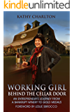 Working Girl: Behind the Cellar Door: An Entrepreneur's Journey from a Bankrupt Winery to Gold Medals