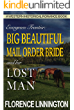 Big Beautiful Mail Order Bride And Her Lost Man (A Western Historical Romance Book) (Evergreen Frontier)