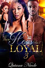 These Hoes Ain't Loyal 3 Kindle Edition