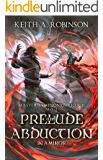 Prelude and Abduction: in A Minor (Master Symphony Trilogy Book 1)