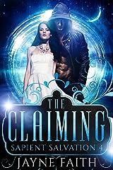 Sapient Salvation 4: The Claiming (Sapient Salvation Series) Kindle Edition