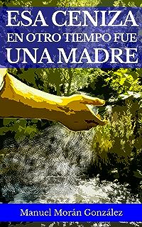 Esa ceniza en otro tiempo fue una madre (Spanish Edition)
