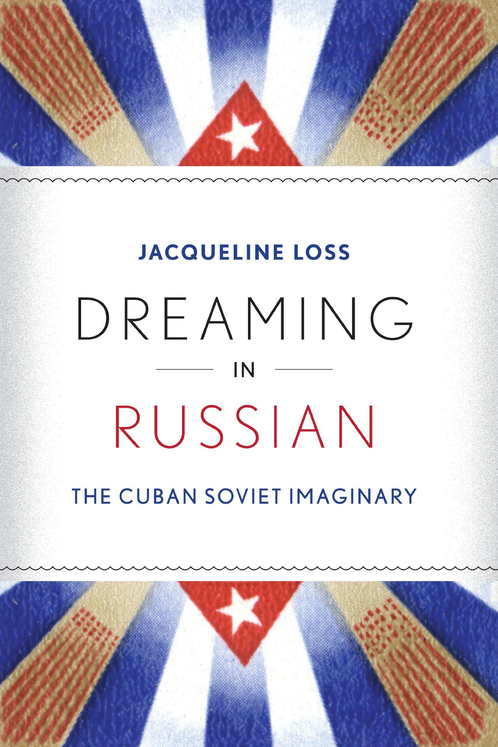 Dreaming in Russian: The Cuban Soviet Imaginary pdf epub