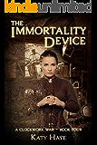 The Immortality Device (A clockwork war Book 4)