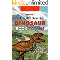 Dinosaurs: The Ultimate Dinosaur Book for Kids: Amazing Dinosaur Facts and Bonus Quiz (ILLUSTRATED) (Dinosaur Books for Kids 1)