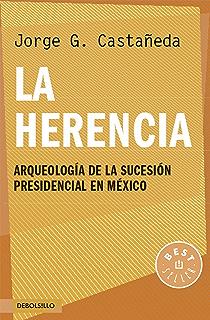 La herencia: Arqueología de la sucesión presidencial en México (Spanish Edition)