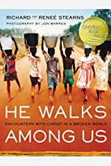 He Walks Among Us: Encounters with Christ in a Broken World Kindle Edition