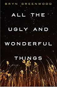 All the Ugly and Wonderful Things: A Novel (English Edition)