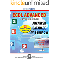 ECDL Advanced Database Syllabus 2.0: Per Office 2016, 2013 e 365. Con video tutorial online