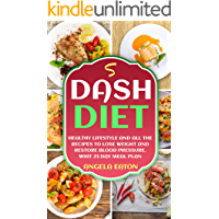 Dash Diet: Healthy Lifestyle and All the Recipes to Lose Weight and Restore Blood Pressure with a 21-Day Meal Plan