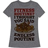LookHUMAN Fitness Routine? I Thought You Said Endless Poutine Womens Fitted Triblend Tee
