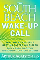 The South Beach Wake-Up Call: Why America Is Still Getting Fatter and Sicker, Plus 7 Simple Strategies for Reversing Our Toxic Lifestyle Kindle Edition